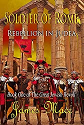 Soldier of Rome: Rebellion in Judea (The Great Jewish Revolt series Book 1) (English Edition)