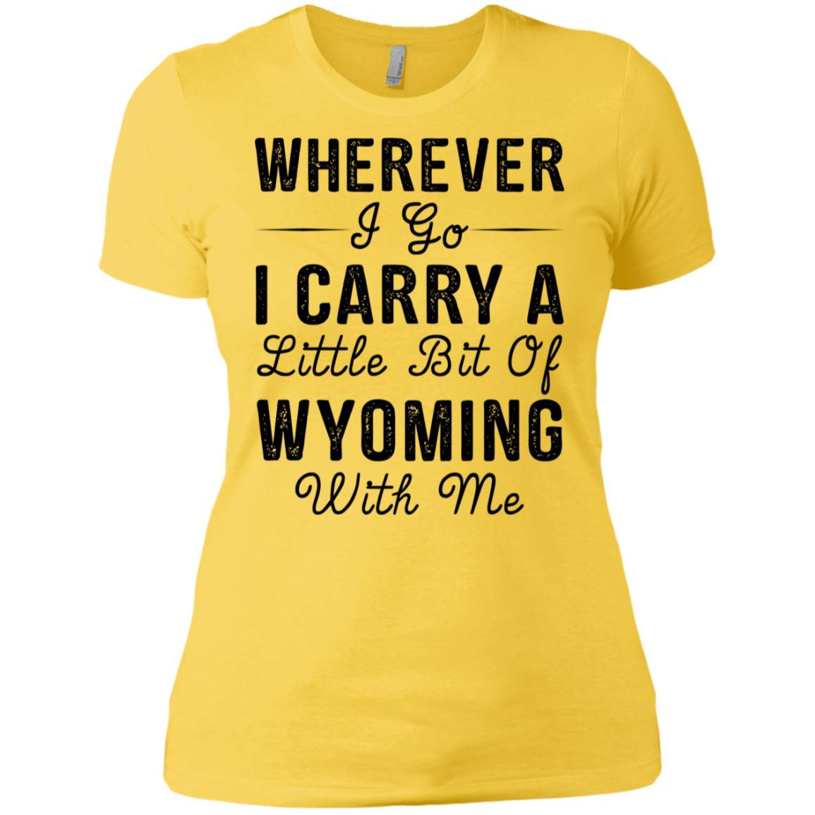 Wherever I GO I Carry A Little BIT of Wyoming with ME