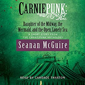 Carniepunk: Daughter of the Midway, the Mermaid, and the Open, Lonely Sea Audiobook