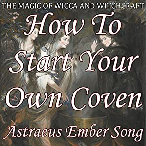 How to Start Your Own Coven: The Magic of Wicca and Witchcraft Audiobook