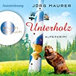 Unterholz: Alpenkrimi   Jörg Maurer