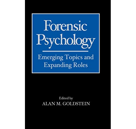 Forensic Psychology Emerging Topics And Expanding Roles Goldstein Alan M 9780471714071 Amazon Com Books