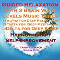 Guided Relaxation with Three Brainwave Music Recordings: Alpha, Theta, Delta for Three Different Sessions Speech by Randy Charach, Sunny Oye Narrated by Randy Charach