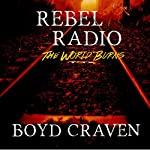 Rebel Radio: A Post-Apocalyptic Story: The World Burns Saga | Boyd Craven III