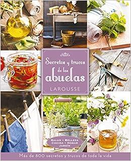 Secretos y trucos de las abuelas Larousse - Libros Ilustrados/ Prácticos - Ocio Y Naturaleza - Jardinería: Amazon.es: Larousse Editorial, ...