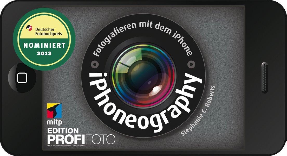 iPhoneography - Fotografieren mit dem iPhone (mitp Edition Profifoto)