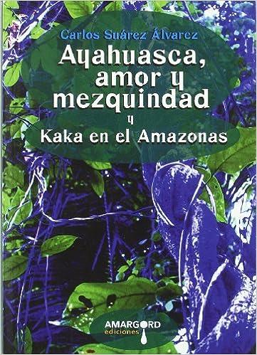 Descargar ebooks gratuitos en italiano Ayahuasca, Amor Y Mezquindad Y Kaka En El Amazonas in Spanish PDF ePub 8492560738