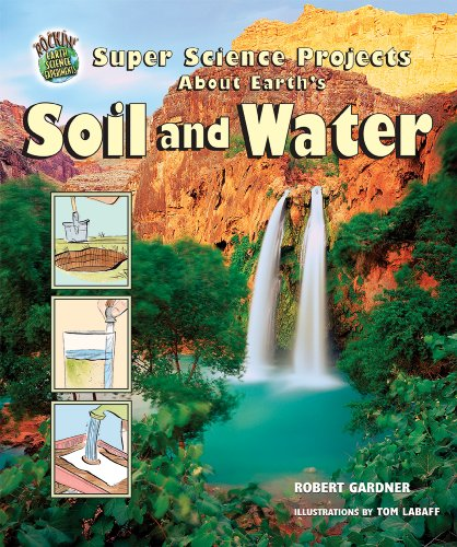 Super Science Projects About Earth's Soil And Water (Rockin' Earth Science Experiments)