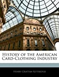 History of the American Card-Clothing Industry, Henry Grattan Kittredge, 1141171147