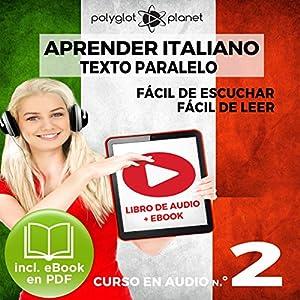 Aprender Italiano - Texto Paralelo - Fácil de Leer | Fácil de Escuchar: Curso en Audio No. 2 [Learn Italian - Parallel Text - Easy Reader - Easy Audio: Audio Cousre No. 2] Audiobook
