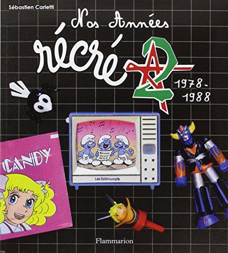 Nos années Récré A2, 1978-1988 ~ Sébastien Carletti