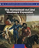 The Homestead Act and Westward Expansion: Setting the Western Frontier (Spotlight on American History)