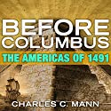 Before Columbus: The Americas of 1491 Audiobook by Charles C. Mann Narrated by Stephen McLaughlin