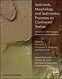 Sediments, Morphology and Sedimentary Processes on Continental Shelves: Advances in technologies, research and applications (Special Publication 44 of the IAS)