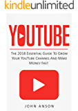 YouTube: The 2018 Essential Guide to Grow Your YouTube Channel, Make Money Fast with Proven Secret Techniques and Foolproof Strategies (YouTube Marketing, ... Channel, YouTube, YouTube for Beginners)