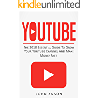 YouTube: The 2020 Essential Guide to Grow Your YouTube Channel, Make Money Fast with Proven Secret Techniques and Foolproof Strategies (YouTube Marketing, ... YouTube, YouTube for Beginners Book 1)