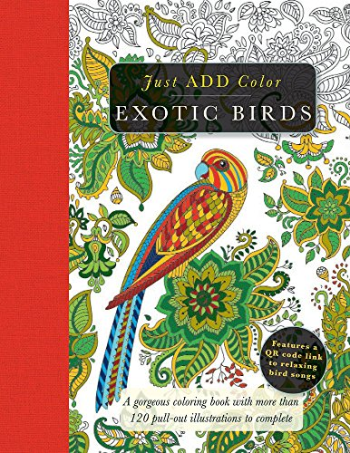 Exotic Birds: Gorgeous Coloring Books with More than 120 Pull-out Illustrations to Complete (Just Add Color)