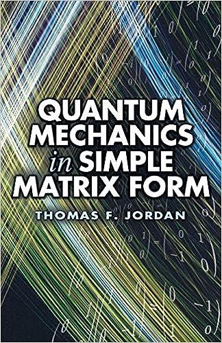 Quantum Mechanics in Simple Matrix Form (Dover Books on Physics