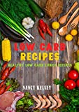 Low Carb Recipes: 50 Most Delicious & Healthy Low Carb Lunch Recipes for Better Health and Easy Weight Loss - All In 3 Steps Or Less (Quick and Healthy Recipes Book 11)