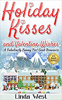 Holiday Kisses and Valentine Wishes: A Fabulous Feel Good Holiday Romance (Christmas Love on Kissing Bridge Mountain Book 2) by [West, Linda]