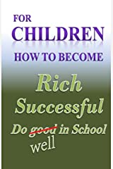 For Children how to become Rich, Successful & do well in school Paperback