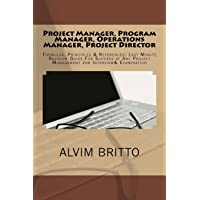 Project Manager, Program Manager, Operations Manager, Project Director: Formulas, Principles & References: Last Minute Revision Guide For Success at Any Project Management Job Interview& Examination