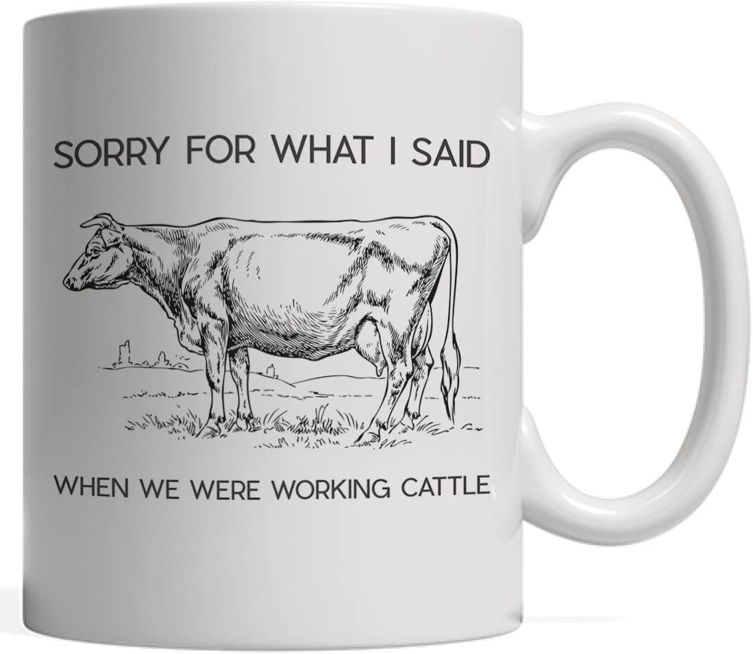 Amazon Com Sorry For What I Said When We Were Working Cattle Funny Cow Mug Funny Farming Gift For Rancher Animal Breeder Or Farmer With Herd Ranch Milk Cows Or Livestock Farm