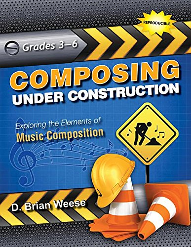 Composing Under Construction: Exploring the Elements of Music (Construction Reproducible Book)