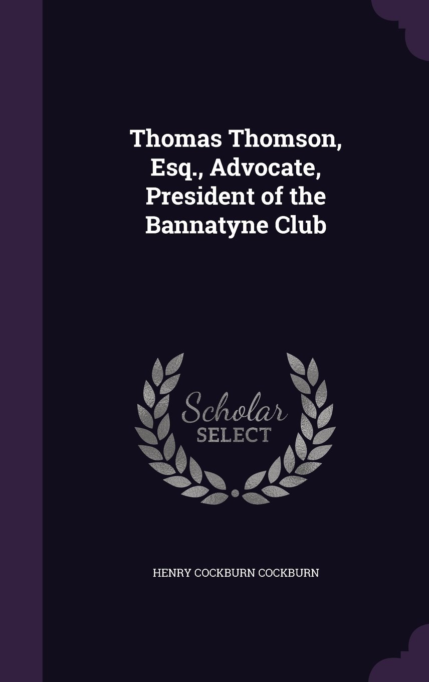 Thomas Thomson, Esq., Advocate, President of the Bannatyne Club pdf