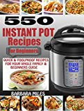 #7: 550 INSTANT POT RECIPES FOR BEGINNERS: Quick & Foolproof Recipes For Your Whole Family & Beginners Guide.