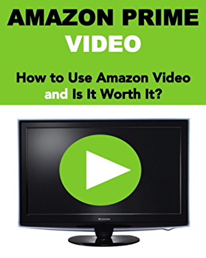 Amazon Prime Video: How to Use Amazon Prime Video and Is It Worth Buying? (2017 Updated Version)