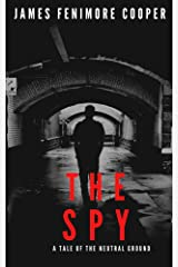 The Spy: A TALE OF THE NEUTRAL GROUND Kindle Edition