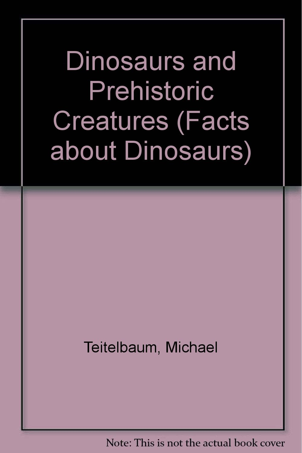 Dinosaurs and Prehistoric Creatures (The Facts About Dinosaurs)