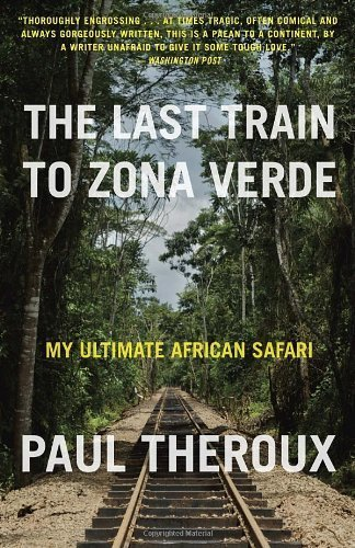 The Last Train to Zona Verde: My Ultimate African Safari by Paul Theroux (2014-05-13)