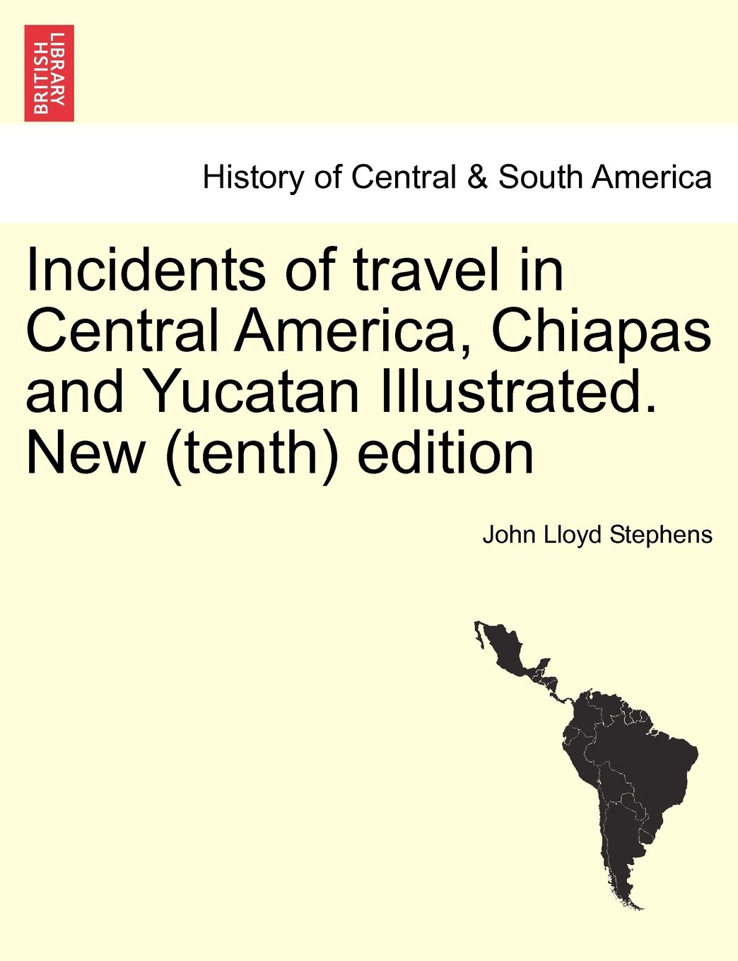 Read Online Incidents of travel in Central America, Chiapas and Yucatan Illustrated. New (tenth) edition ebook