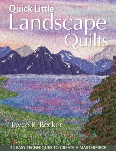 Quick Little Landscape Quilts: 24 Easy Techniques to Create a ()