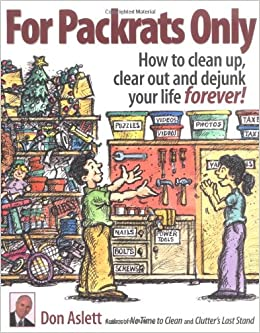 Image result for For Packrats Only: how to clean up, clear out, and dejunk your life forever!