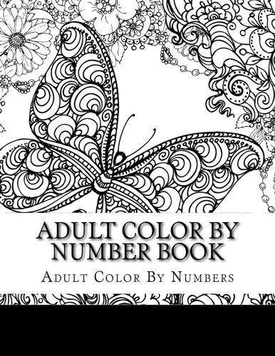 R.e.a.d Adult Color By Number Book: Butterflies Stress Relieving Patterns For Relaxation (Color By Number Bo<br />P.P.T