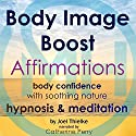 Body Image Boost Affirmations: Body Confidence with Soothing Nature Hypnosis & Meditation Speech by Joel Thielke Narrated by Catherine Perry