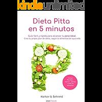 Dieta Pitta en 5 Minutos - Guía fácil y rápida para alcanzar tu peso ideal: Crea tu propio plan de dieta, según la alimentación Ayurveda (Dieta en 5 Minutos nº 2)