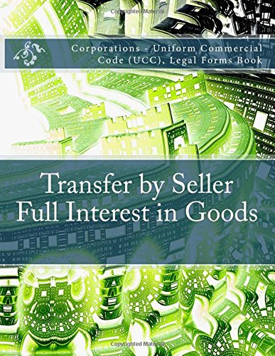 Transfer by Seller - Full Interest in Goods: Corporations - Uniform Commercial Code (UCC), Legal Forms Book ebook