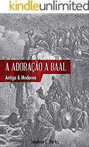 A adoração a Baal: Antiga e moderna