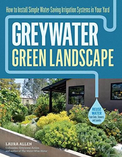- Greywater, Green Landscape: How to Install Simple Water-Saving Irrigation Systems in Your Yard