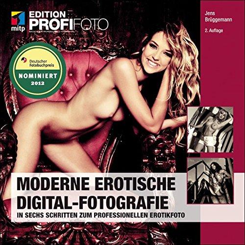 Moderne Erotische Digital-Fotografie: In sechs Schritten zum professionellen Erotikfoto (mitp Edition Profifoto) Broschiert – 10. Februar 2011 Jens Brüggemann 3826690370 LA9783826690372 Digitale Fotografie