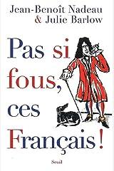 Pas Si fous, Ces Francais! Paperback