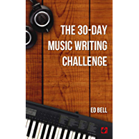 The 30-Day Music Writing Challenge: Transform Your Songwriting Composition Skills in Only 30 Days (The Song Foundry 30… book cover