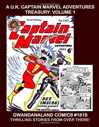 Download A U.K. Captain Marvel Adventures Treasury: Volume 1: Gwandanaland Comics #1818 -- The World's Mightiest Mortal in Seven Exciting Issues From Across the Ocean -- Special Color-Process Version pdf
