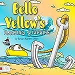 Bello Yellow's Amazing Surprise | Barbara Kathleen Welch