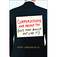 Corporations Are People Too: (And They Should Act Like It) (English Edition)
