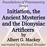 Initiation, the Ancient Mysteries and the Dionysiac Artificers: Foundations of Freemasonry Series | Albert G. Mackey